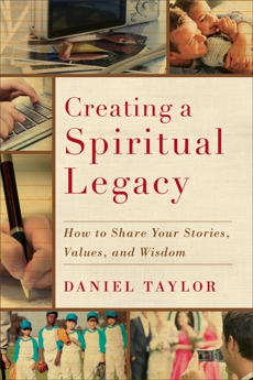 Creating a Spiritual Legacy: How to Share Your Stories, Values, and Wisdom, Taylor, Daniel