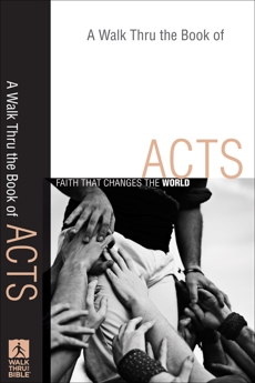 A Walk Thru the Book of Acts (Walk Thru the Bible Discussion Guides): Faith That Changes the World,