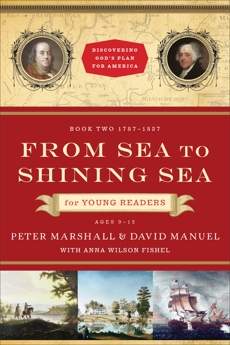 From Sea to Shining Sea for Young Readers (Discovering God's Plan for America Book #2): 1787-1837, Marshall, Peter & Manuel, David & Fishel, Anna Wilson