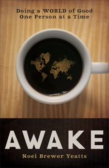 Awake: Doing a World of Good One Person at a Time, Yeatts, Noel Brewer