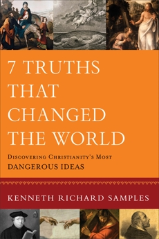 7 Truths That Changed the World (Reasons to Believe): Discovering Christianity's Most Dangerous Ideas, Samples, Kenneth Richard
