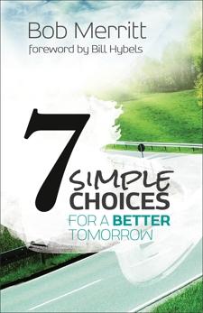 7 Simple Choices for a Better Tomorrow, Merritt, Bob