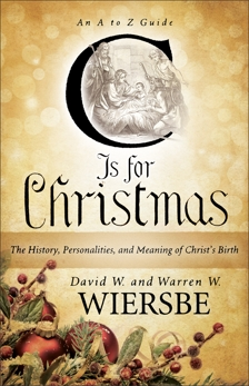 C Is for Christmas: The History, Personalities, and Meaning of Christ's Birth, Wiersbe, Warren W. & Wiersbe, David W.