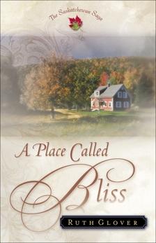 A Place Called Bliss (Saskatchewan Saga Book #1), Glover, Ruth