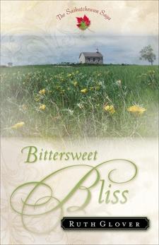 Bittersweet Bliss (Saskatchewan Saga Book #5): A Novel, Glover, Ruth