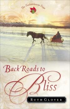 Back Roads to Bliss (Saskatchewan Saga Book #6): A Novel, Glover, Ruth