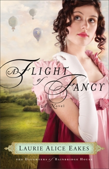 A Flight of Fancy (The Daughters of Bainbridge House Book #2): A Novel, Eakes, Laurie Alice