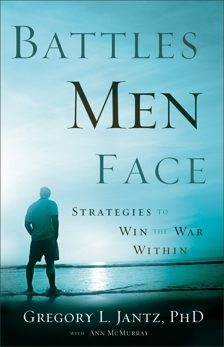 Battles Men Face: Strategies to Win the War Within, Jantz, Gregory L. PhD & McMurray, Ann