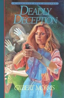 Deadly Deception (Danielle Ross Mystery Book #3), Morris, Gilbert