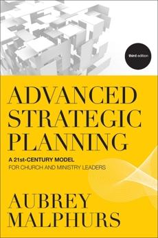 Advanced Strategic Planning: A 21st-Century Model for Church and Ministry Leaders, Malphurs, Aubrey