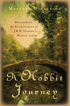 A Hobbit Journey: Discovering the Enchantment of J. R. R. Tolkien's Middle-earth, Dickerson, Matthew