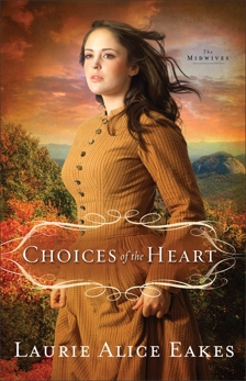 Choices of the Heart (The Midwives Book #3): A Novel, Eakes, Laurie Alice