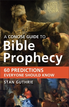 A Concise Guide to Bible Prophecy: 60 Predictions Everyone Should Know, Guthrie, Stan