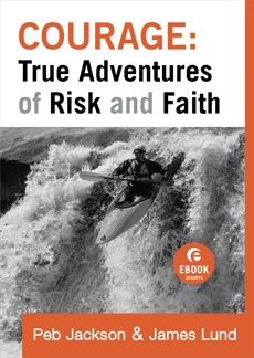 Courage: True Adventures of Risk and Faith (Ebook Shorts), Lund, James & Jackson, Peb