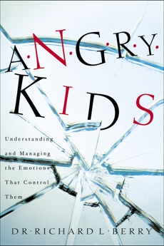 Angry Kids: Understanding and Managing the Emotions That Control Them, Berry, Dr. Richard L.