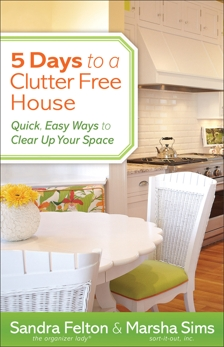 5 Days to a Clutter-Free House: Quick, Easy Ways to Clear Up Your Space, Felton, Sandra & Sims, Marsha
