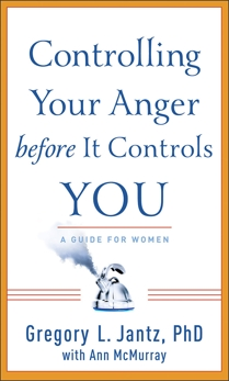 Controlling Your Anger before It Controls You: A Guide for Women, Jantz, Gregory L. PhD & McMurray, Ann