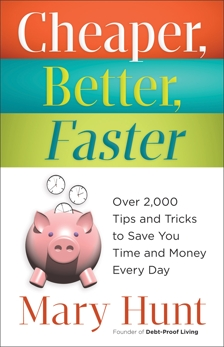 Cheaper, Better, Faster: Over 2,000 Tips and Tricks to Save You Time and Money Every Day, Hunt, Mary