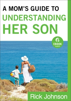 A Mom's Guide to Understanding Her Son (Ebook Shorts), Johnson, Rick