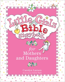 Little Girls Bible Storybook for Mothers and Daughters, Larsen, Carolyn