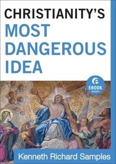 Christianity's Most Dangerous Idea  (Ebook Shorts), Samples, Kenneth Richard