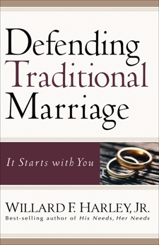 Defending Traditional Marriage: It Starts with You, Harley, Willard F. Jr.