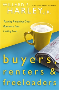 Buyers, Renters & Freeloaders: Turning Revolving-Door Romance into Lasting Love, Harley, Willard F. Jr.