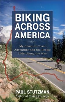 Biking Across America: My Coast-to-Coast Adventure and the People I Met Along the Way, Stutzman, Paul