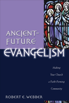 Ancient-Future Evangelism (Ancient-Future): Making Your Church a Faith-Forming Community, Webber, Robert E.
