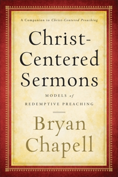Christ-Centered Sermons: Models of Redemptive Preaching, Chapell, Bryan