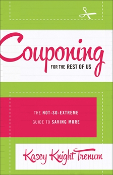 Couponing for the Rest of Us: The Not-So-Extreme Guide to Saving More, Trenum, Kasey Knight