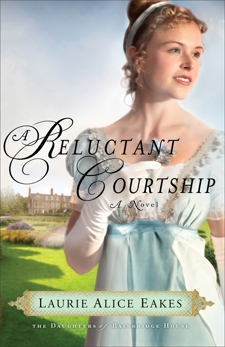 A Reluctant Courtship (The Daughters of Bainbridge House Book #3): A Novel, Eakes, Laurie Alice