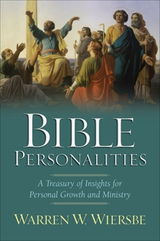 Bible Personalities: A Treasury of Insights for Personal Growth and Ministry, Wiersbe, Warren W.
