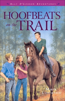 Hoofbeats on the Trail (Ally O'Connor Adventures Book #3), Littleton, Mark