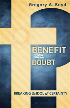 Benefit of the Doubt: Breaking the Idol of Certainty, Boyd, Gregory A.
