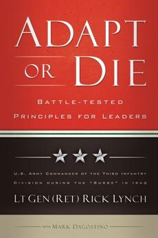 Adapt or Die: Leadership Principles from an American General, Dagostino, Mark & Lynch, Lt Gen (Ret) Rick