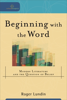 Beginning with the Word (Cultural Exegesis): Modern Literature and the Question of Belief, Lundin, Roger