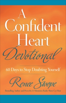 A Confident Heart Devotional: 60 Days to Stop Doubting Yourself, Swope, Renee