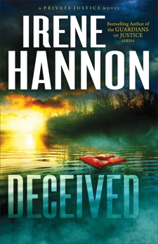 Deceived (Private Justice Book #3): A Novel, Hannon, Irene