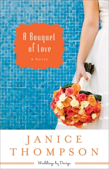 A Bouquet of Love (Weddings by Design Book #4): A Novel, Thompson, Janice
