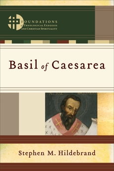 Basil of Caesarea (Foundations of Theological Exegesis and Christian Spirituality), Hildebrand, Stephen M.