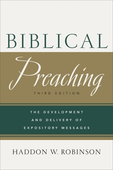 Biblical Preaching: The Development and Delivery of Expository Messages, Robinson, Haddon W.