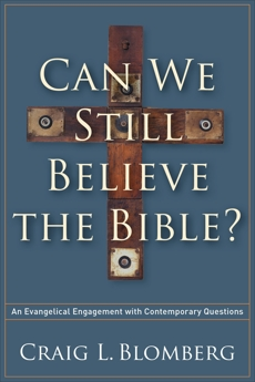 Can We Still Believe the Bible?: An Evangelical Engagement with Contemporary Questions, Blomberg, Craig L.
