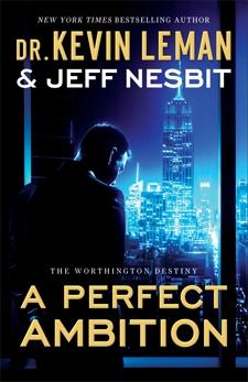A Perfect Ambition (The Worthington Destiny Book #1): A Novel, Leman, Dr. Kevin & Nesbit, Jeff
