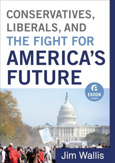 Conservatives, Liberals, and the Fight for America's Future (Ebook Shorts), Wallis, Jim