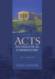 Acts: An Exegetical Commentary : Volume 3: 15:1-23:35, Keener, Craig S.