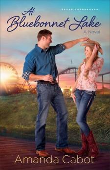 At Bluebonnet Lake (Texas Crossroads Book #1): A Novel, Cabot, Amanda