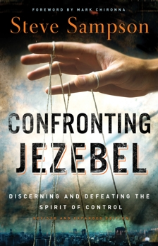 Confronting Jezebel: Discerning and Defeating the Spirit of Control, Sampson, Steve