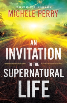 An Invitation to the Supernatural Life, Perry, Michele