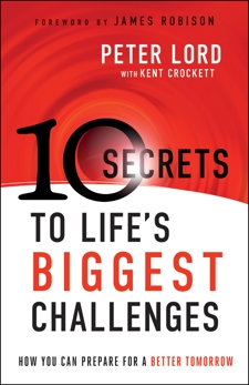 10 Secrets to Life's Biggest Challenges: How You Can Prepare For a Better Tomorrow, Lord, Peter & Crockett, Kent
